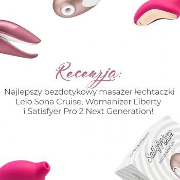 Najlepszy bezdotykowy masażer łechtaczki Lelo Sona Cruise, Womanizer Liberty i Satisfyer Pro 2 Next Generation!